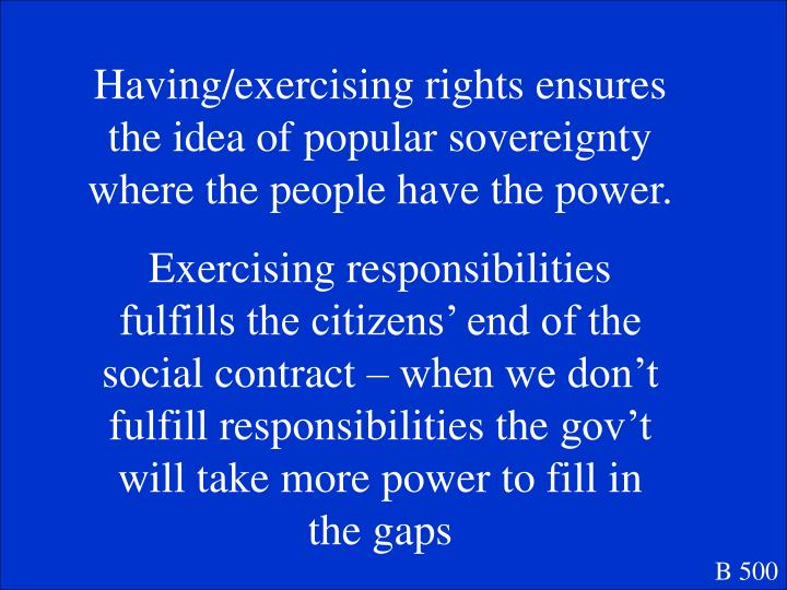 Having/exercising rights ensures the idea of popular sovereignty where the people have the power.