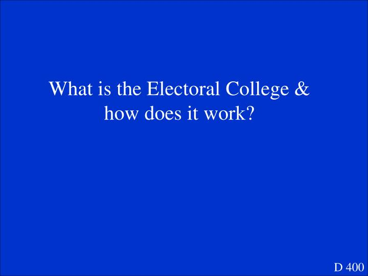 What is the Electoral College & how does it work?