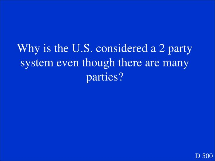 Why is the U.S. considered a 2 party system even though there are many parties?