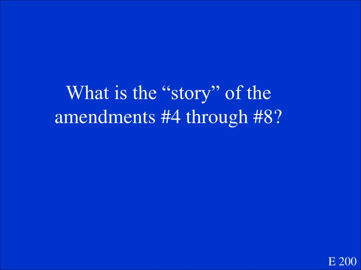 "What is the ""story"" of the amendments #4 through #8?"