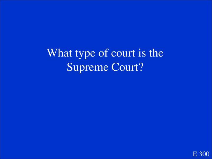 What type of court is the Supreme Court?