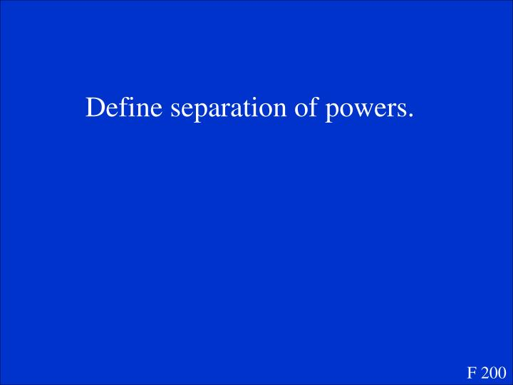 Define separation of powers.