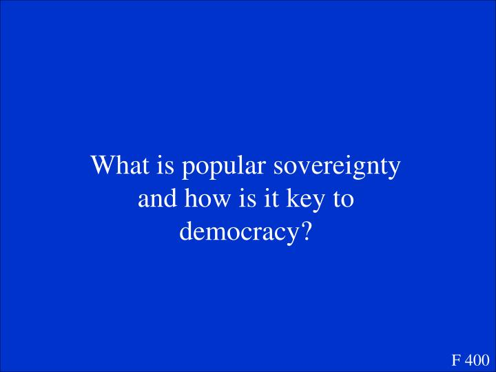 What is popular sovereignty and how is it key to democracy?
