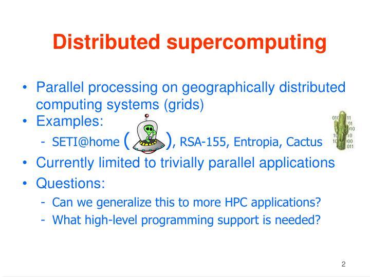 Distributed supercomputing