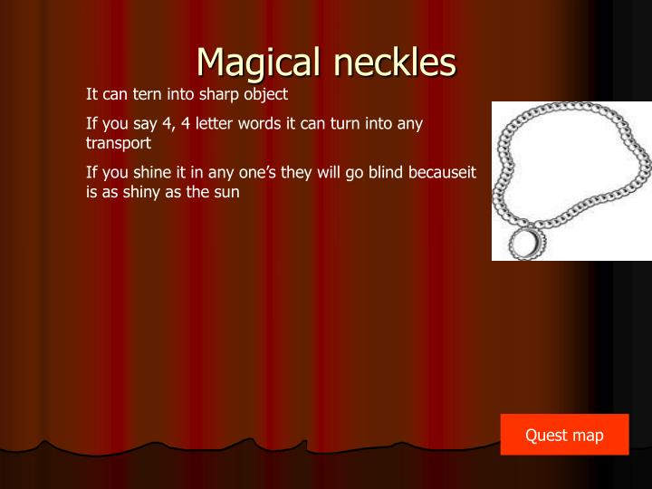 Magical neckles