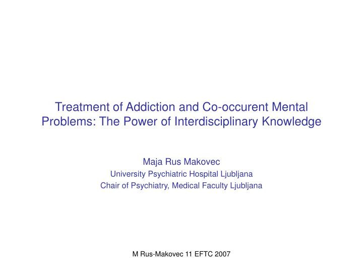 PPT - Treatment of Addiction and Co-occurent Mental Problems