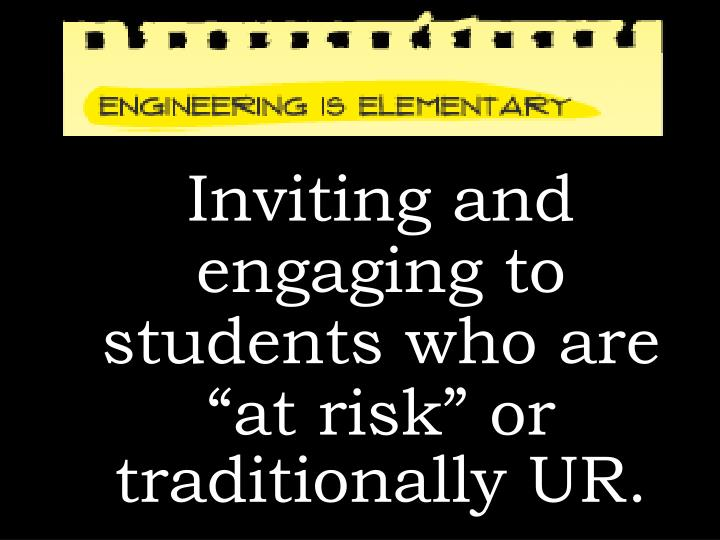"""Inviting and engaging to students who are """"at risk"""" or traditionally UR."""