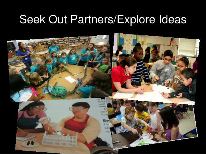Seek Out Partners/Explore Ideas