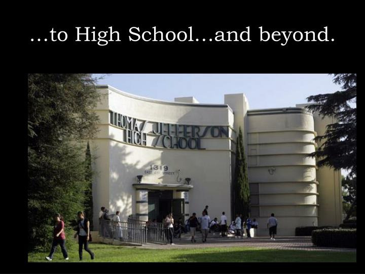 …to High School…and beyond.