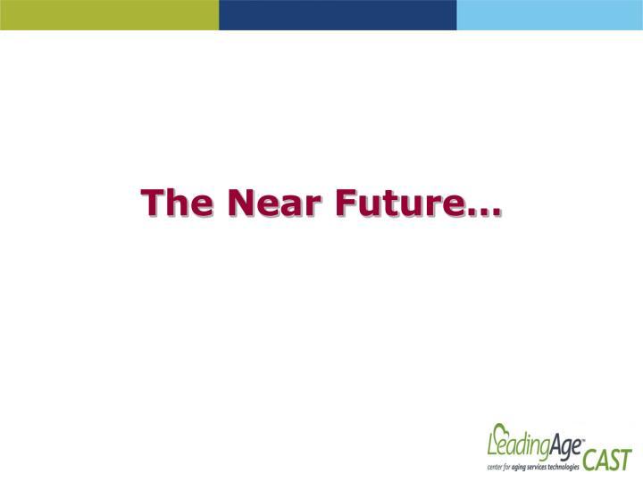 The Near Future…