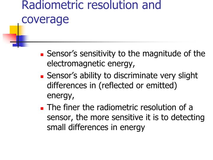 Radiometric resolution and coverage