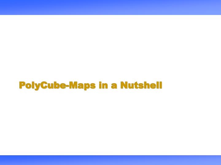 PolyCube-Maps in a Nutshell