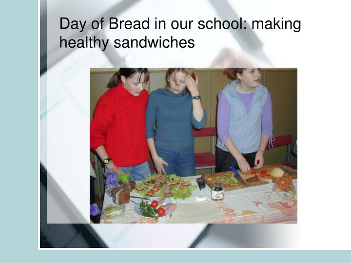 Day of Bread in our school: making healthy sandwiches