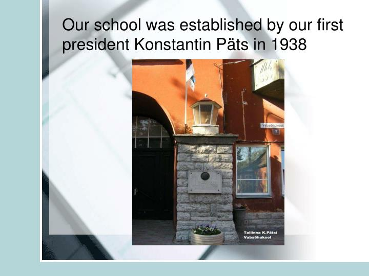 Our school was established by our first president konstantin p ts in 1938