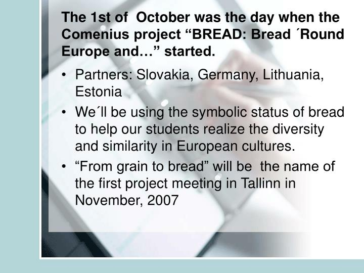 """The 1st of  October was the day when the Comenius project """"BREAD: Bread ´Round Europe and…"""" started."""