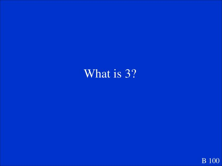 What is 3?