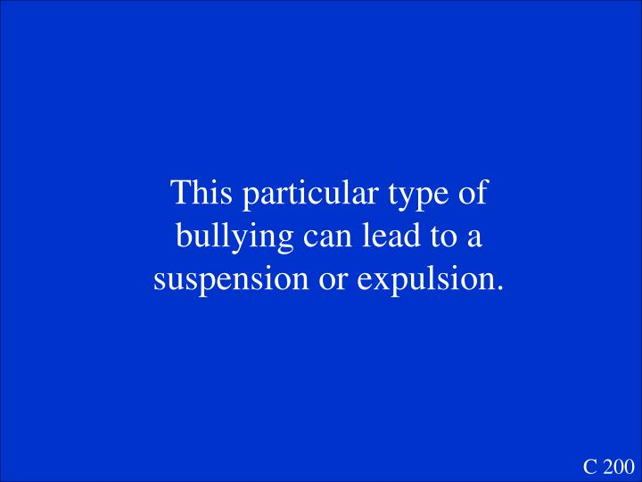 This particular type of bullying can lead to a suspension or expulsion.