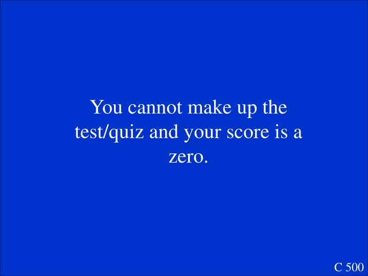 You cannot make up the test/quiz and your score is a zero.
