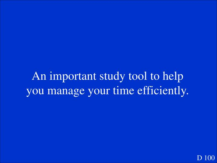 An important study tool to help you manage your time efficiently.