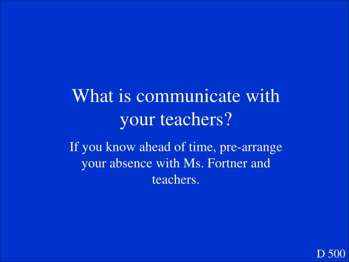What is communicate with your teachers?