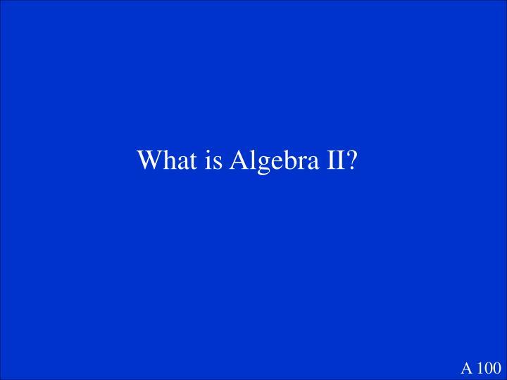 What is Algebra II?