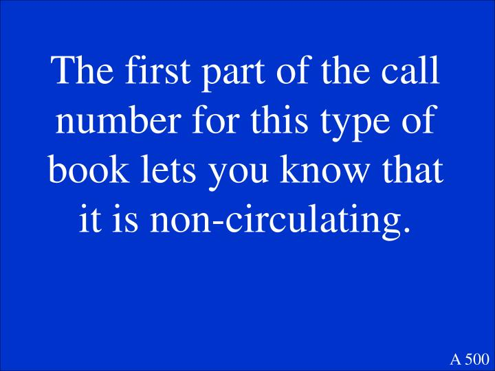 The first part of the call number for this type of book lets you know that it is non-circulating.