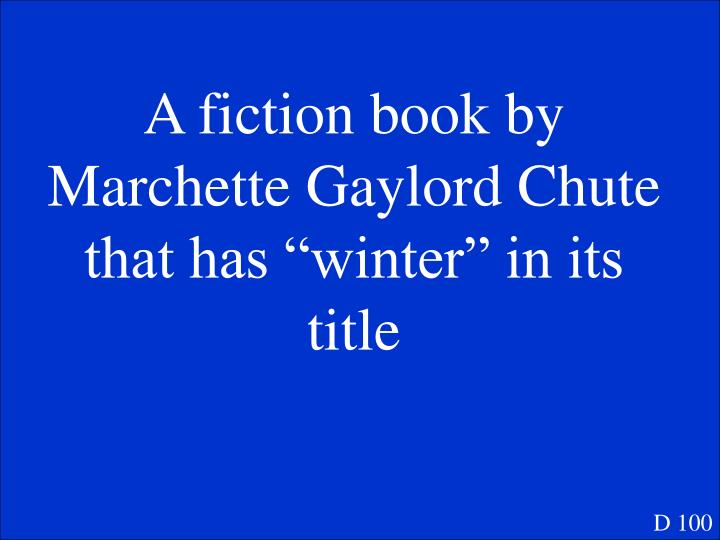 """A fiction book by Marchette Gaylord Chute that has """"winter"""" in its title"""