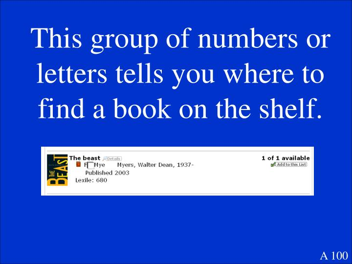 This group of numbers or letters tells you where to find a book on the shelf.