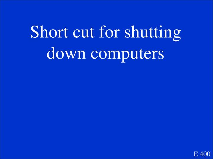 Short cut for shutting down computers