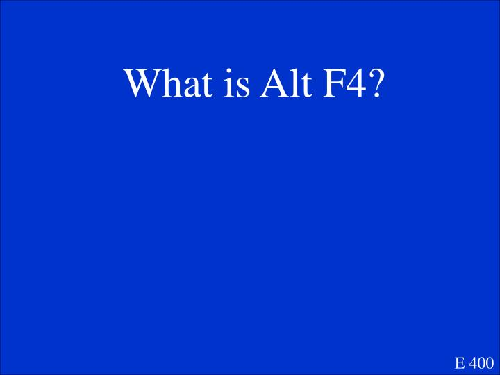 What is Alt F4?