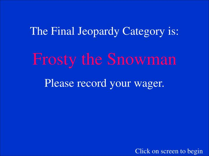 The Final Jeopardy Category is: