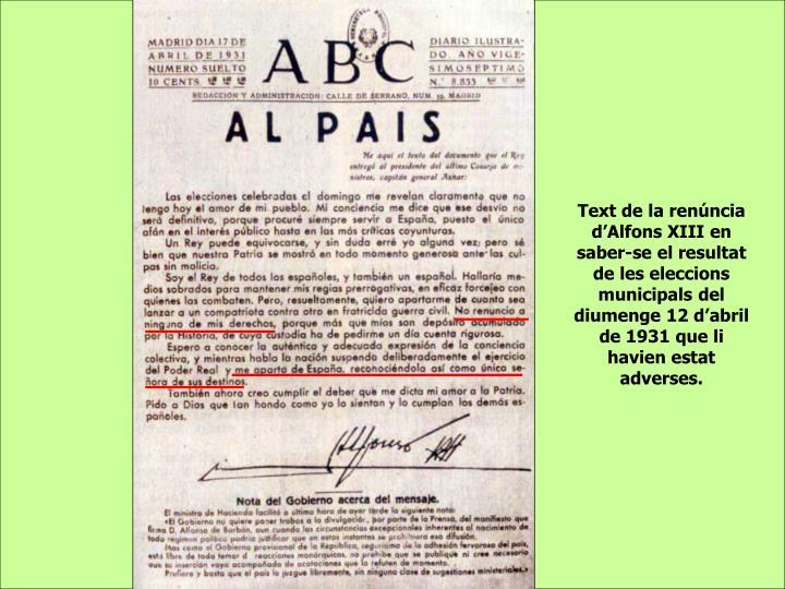 Text de la renúncia d'Alfons XIII en saber-se el resultat de les eleccions municipals del diumenge 12 d'abril de 1931 que li havien estat adverses.