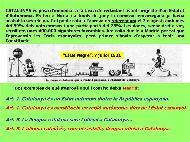 CATALUNYA es posà d'immediat a la tasca de redactar l'avant-projecte d'un Estatut d'Autonomia. Es féu a Núria i a finals de juny la comissió encarregada ja havia acabat la seva feina. I el poble català l'aprovà en