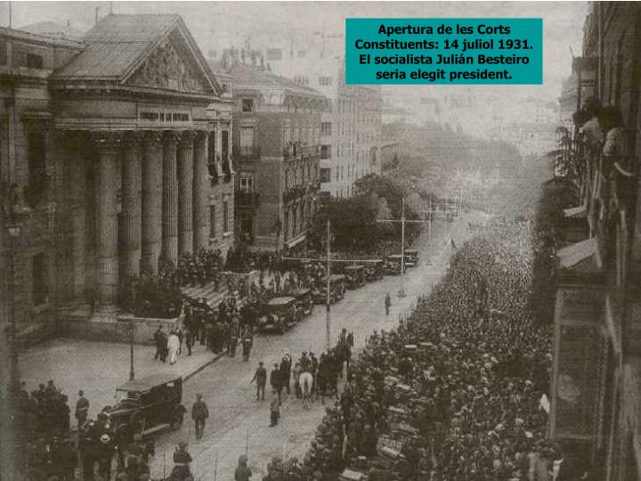 Apertura de les Corts Constituents: 14 juliol 1931. El socialista Julián Besteiro seria elegit president.