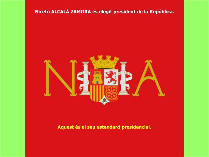 Niceto ALCALÁ ZAMORA és elegit president de la República.