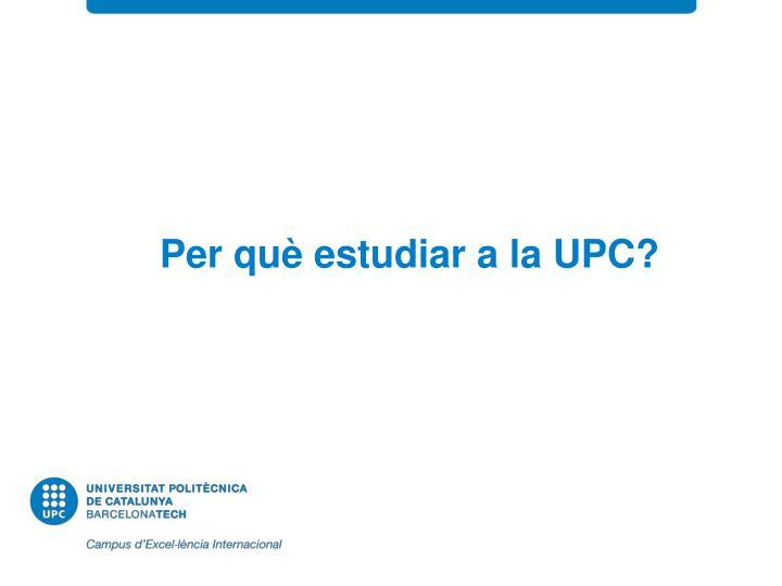Per què estudiar a la UPC?