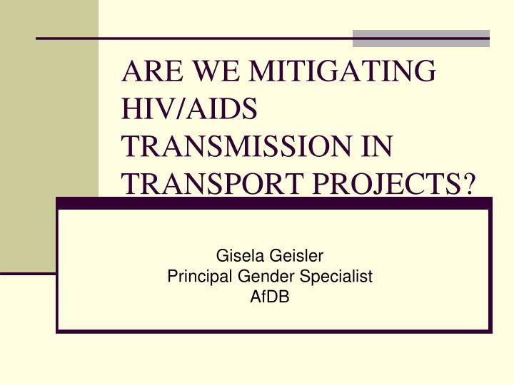 Are we mitigating hiv aids transmission in transport projects