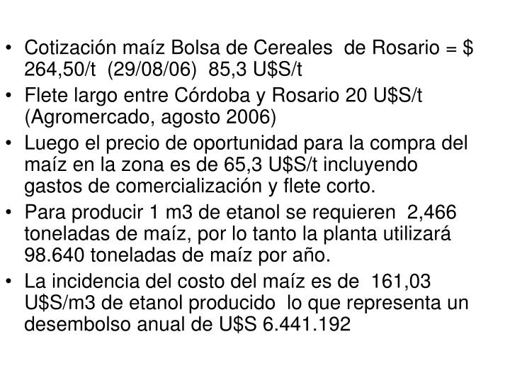 Cotización maíz Bolsa de Cereales  de Rosario = $  264,50/t  (29/08/06)  85,3 U$S/t