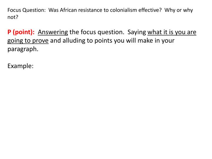 Focus Question:  Was African resistance to colonialism effective?  Why or why not?