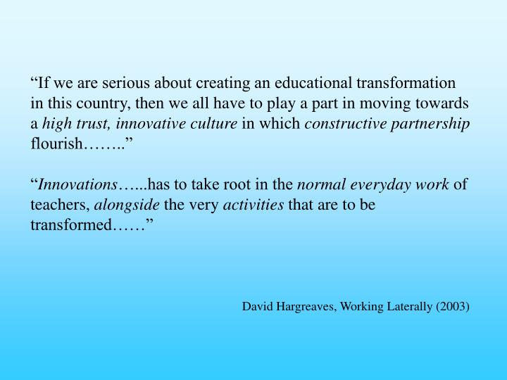 """If we are serious about creating an educational transformation in this country, then we all have to play a part in moving towards a"