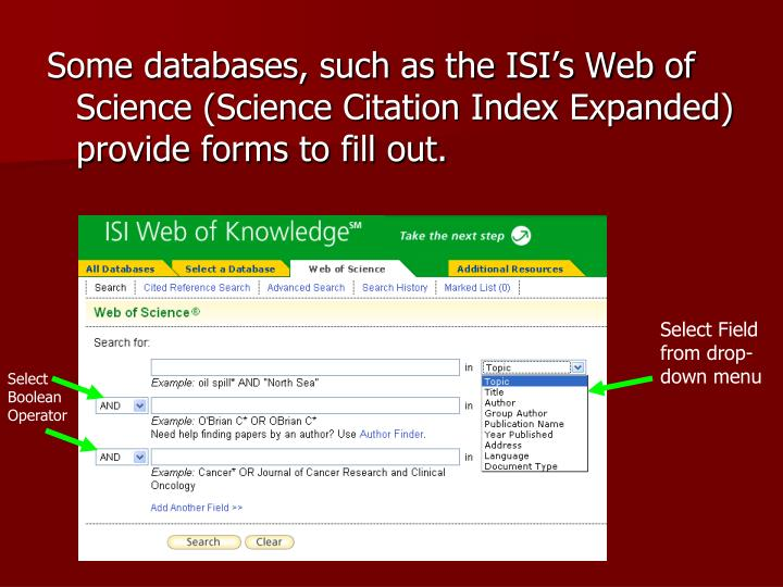 Some databases, such as the ISI's Web of Science (Science Citation Index Expanded) provide forms to fill out.