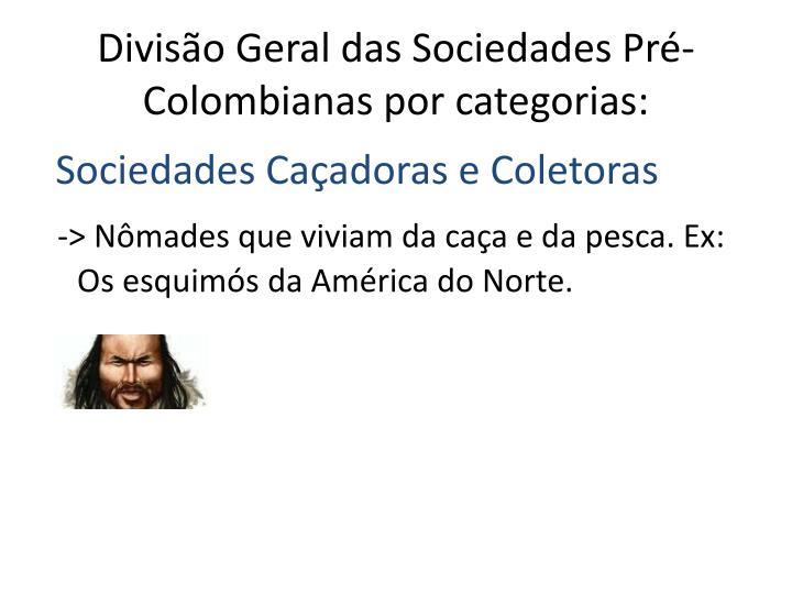 Divisão Geral das Sociedades Pré-Colombianas por categorias: