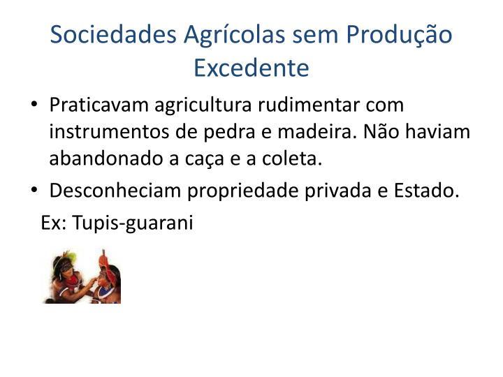 Sociedades Agrícolas sem Produção Excedente