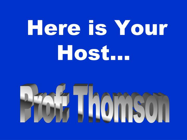 Here is your host