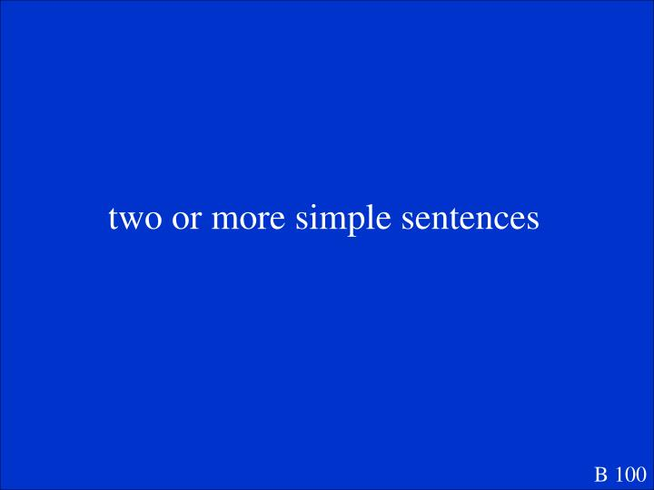two or more simple sentences