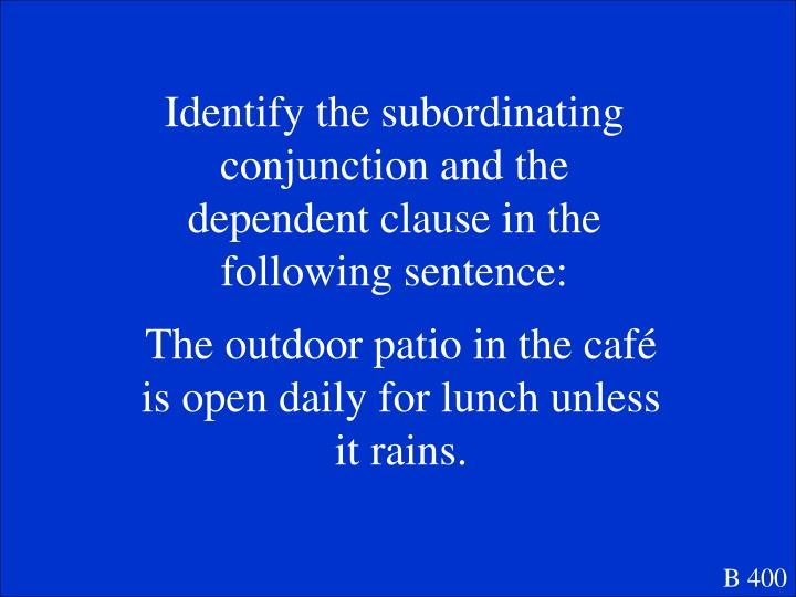 Identify the subordinating conjunction and the dependent clause in the following sentence: