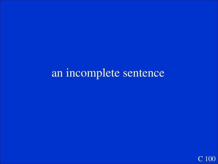 an incomplete sentence