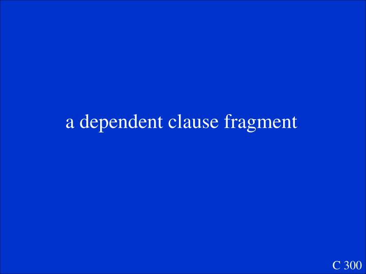 a dependent clause fragment