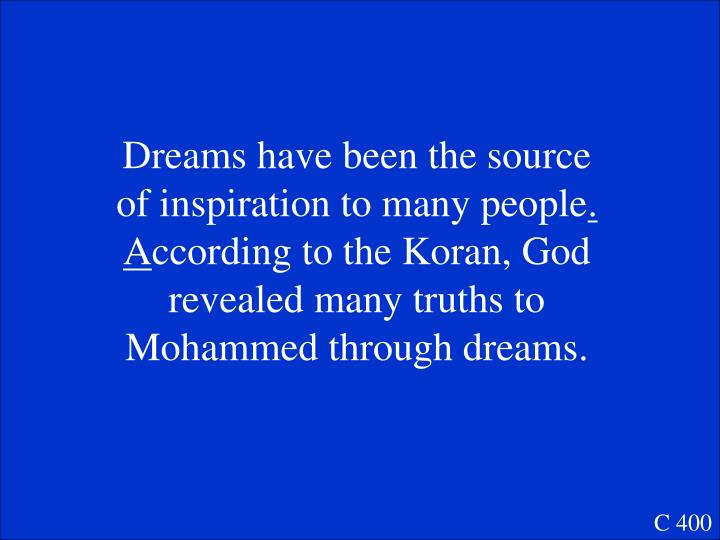 Dreams have been the source of inspiration to many people