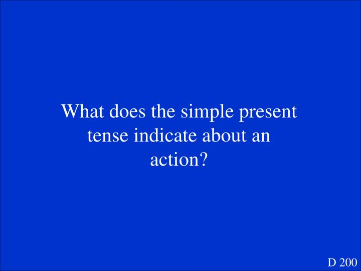 What does the simple present tense indicate about an action?